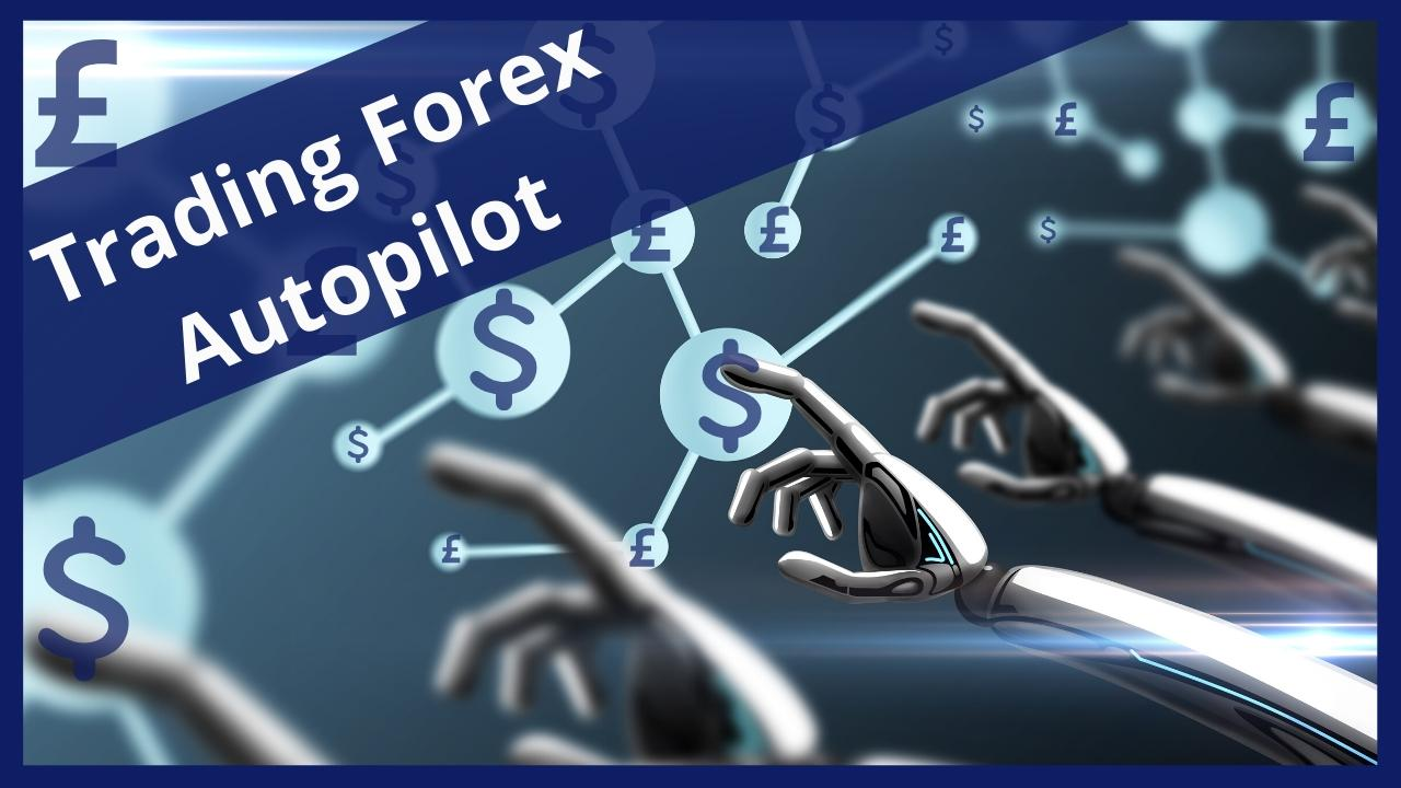 Trading Forex Autopilot with Robots
